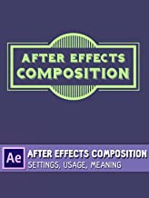After Effects Composition - Settings, Usage, Meaning