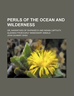 Perils of the Ocean and Wilderness; Or, Narratives of Shipwreck and Indian Captivity. Gleaned from Early Missionary Annals