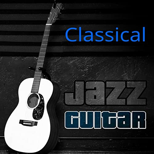 Classical Jazz Guitar - The Best Acoustic Songs, Soft Guitar Music