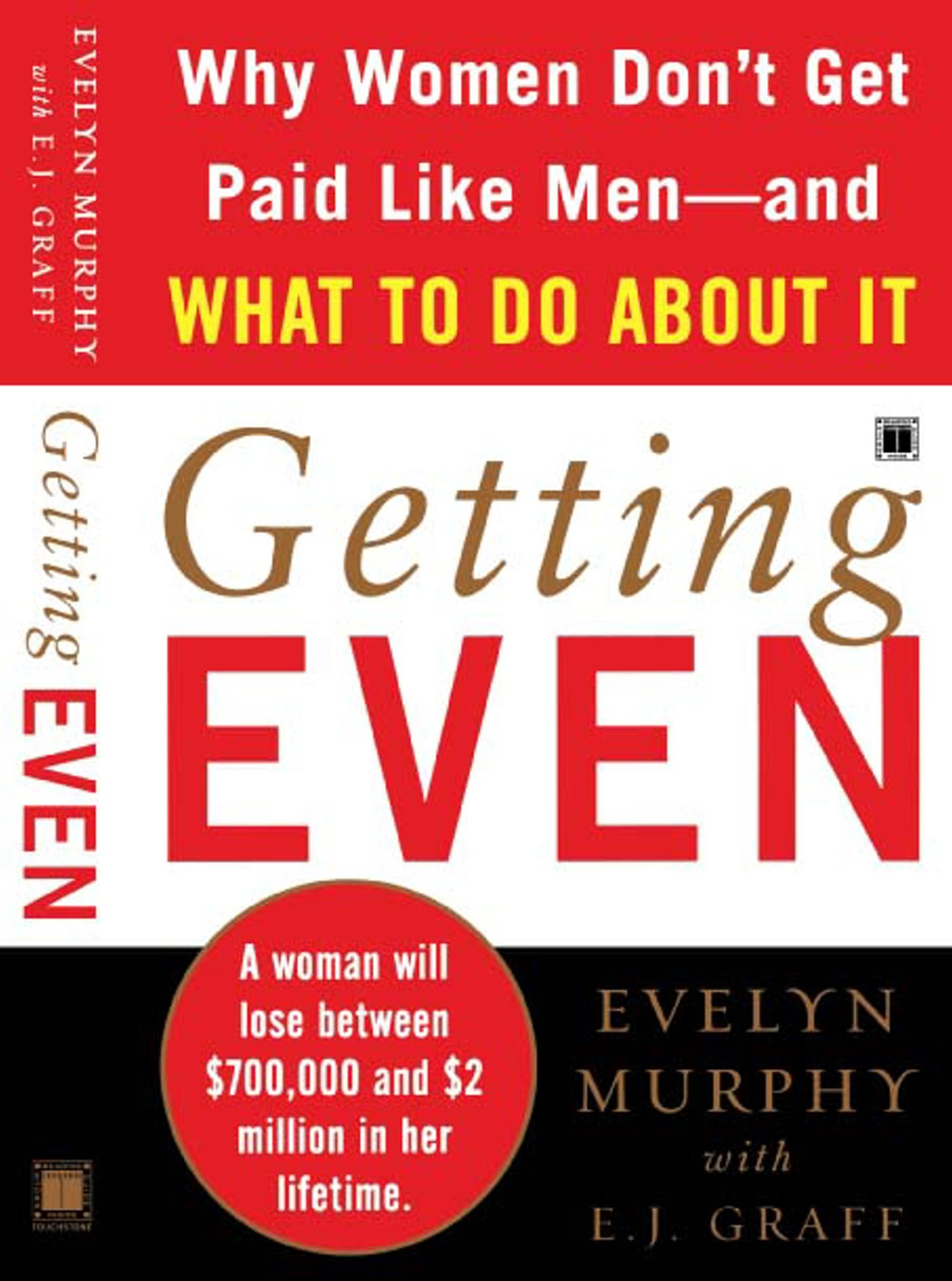 Getting Even: Why Women Don't Get Paid Like Men--And What to Do About It