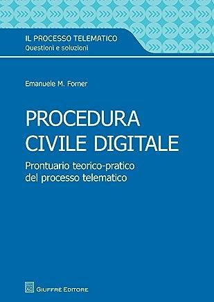 Procedura civile digitale: Prontuario teorico-pratico del processo telematico