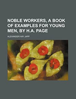 Noble Workers, a Book of Examples for Young Men, by H.A. Page
