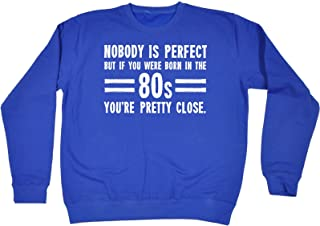 123t Funny Novelty Nobody is Perfect Born in The 80s You're Pretty Close - Sweatshirt