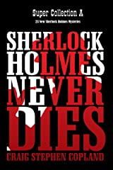 Sherlock Holmes Never Dies - Super Collection A: New Sherlock Holmes Mysteries Kindle Edition