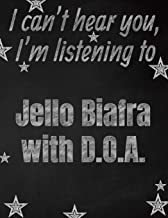 I can't hear you, I'm listening to Jello Biafra with D.O.A. creative writing lined notebook: Promoting band fandom and music creativity through writing…one day at a time