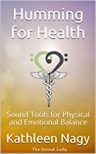Humming for Health: Sound Tools for Physical and Emotional Balance (English Edition)