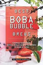 Best Boba Bubble Brews: Surprise Your Senses with 40 Boba Bubble Tea Recipes to Make at Home