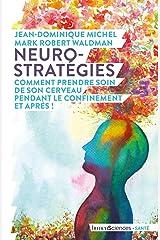 Neuro-stratégies, comment prendre soin de son cerveau pendant le confinement. Et après ! Format Kindle