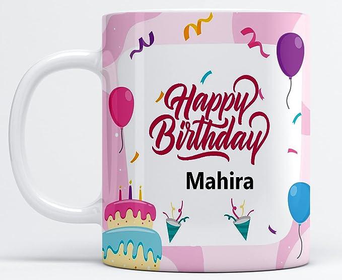 Happy Birthday Mahira Printed Coffee Mug , Mahira Name Mug