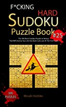 F*cking Hard Sudoku Puzzle Book #25: The 300 Worst Sudoku Puzzles in History That Will Destroy Your Life And Brain Cells Just At The First Puzzle
