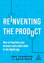Reinventing the Product: How to Transform your Business and Create Value in the Digital Age