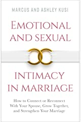 Emotional and Sexual Intimacy in Marriage: How to Connect or Reconnect With Your Spouse, Grow Together, and Strengthen Your Marriage (Better Marriage Series Book 2) Kindle Edition