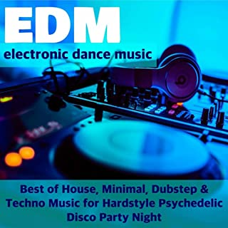 Top EDM - Electronic Dance Music Playlist: Best of House, Minimal, Dubstep & Techno Music for Hardstyle Psychedelic Disco Party Night