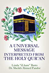A Universal Message Interpreted from the Holy Qur'an Kindle Edition