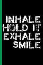 inhale hold it exhale smile