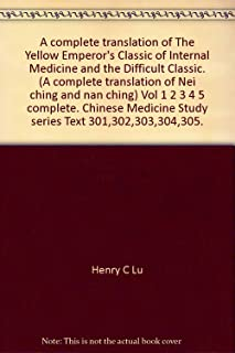 "A complete translation of The Yellow Emperor""s Classic of Internal Medicine and the Difficult Classic. (A complete transla..."