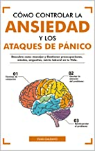 Cómo Controlar la Ansiedad y los Ataques de Pánico: Descubre como Manejar y Gestionar preocupaciones, miedos, angustias, estrés laboral en tu Vida. (Libro nº 1) (Spanish Edition)
