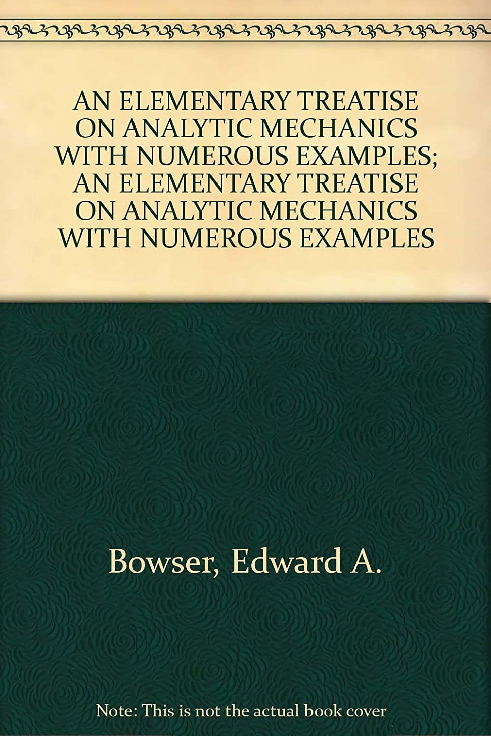 An Elementary Treatise on Analytic Mechanics, With Numerous Examples (Fifteenth Edition)