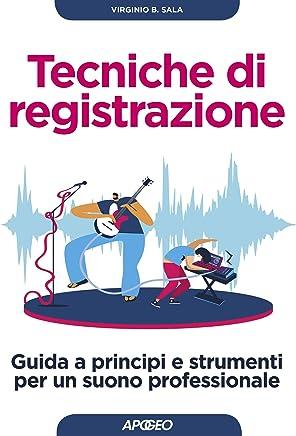 Tecniche di registrazione: Guida a principi e strumenti per un suono professionale