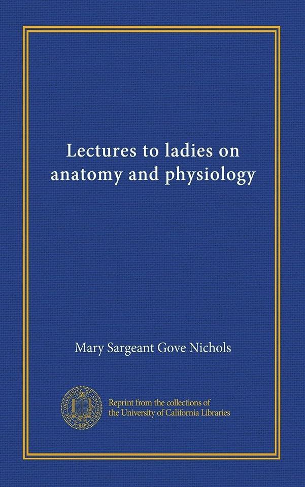 お確実親愛なLectures to ladies on anatomy and physiology