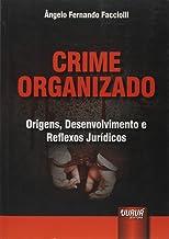 Crime Organizado: Origens, Desenvolvimento e Reflexos Jurídicos