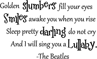 Epic Designs Golden Slumbers Fill Your Eyes Smiles Awake You When You Rise Sleep Pretty Darling do not cry and I Will Sing You a Lullaby -The Beatles Cute Wall Sayings Art Vinyl Decal