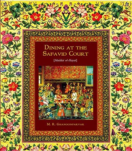 Dining at the Safavid Court: 16th Century Royal Persian Recipes (English Edition)
