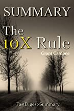 Summary of The 10X Rule by Grant Cardone - The Only Difference Between Success and Failure (The 10X Rule: A Book Summary - The Only Difference Between Success and Failure 1)