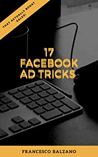 17 Facebook Ad Tricks That Actually Boost Sales!: Tips & Tricks for 2020 for Your FB ADS CAMPAIGN (Marketing that works 1)