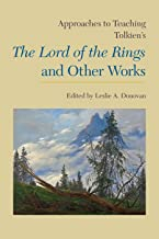 Approaches to Teaching Tolkien's The Lord of the Rings and Other Works (Approaches to Teaching World Literature Book 136)
