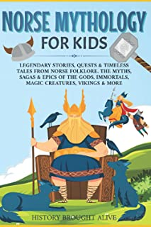 Norse Mythology for Kids: Legendary Stories, Quests & Timeless Tales From Norse Folklore. The Myths, Sagas & Epics of The ...