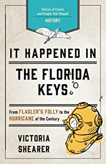 It Happened in the Florida Keys: Stories of Events and People that Shaped History