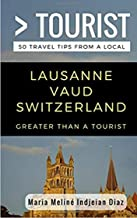 Greater Than a Tourist- Lausanne Vaud Switzerland: 50 Travel Tips from a Local (Greater Than a Tourist Switzerland)