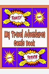 My Travel Adventures Comic Book For Kids & Adults: Create Your Own Comic Strips From Your Travels, Vacations & Adventures Paperback