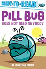 Pill Bug Does Not Need Anybody: Ready-to-Read Pre-Level 1 Kindle Edition
