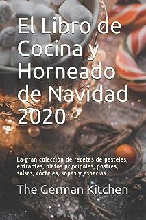 El Libro de Cocina y Horneado de Navidad 2020: La gran colección de recetas de pasteles, entrantes, platos principales, po...