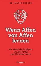 Wenn Affen von Affen lernen: Wie künstliche Intelligenz uns erst richtig zum Menschen macht (German Edition)