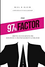 The 97% Factor: Driving Success Beyond the Data-Paved 3% That Management Can Measure; 10 Principles of No Fail Leadership