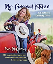 My Pinewood Kitchen, A Southern Culinary Cure: 130+ Crazy Delicious, Gluten-Free Recipes to Reduce Inflammation and Make Your Gut Happy (English Edition)