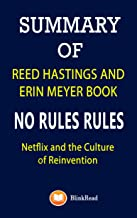 Summary of Reed Hastings and Erin Meyer Book; No Rules Rules: Netflix and the Culture of Reinvention