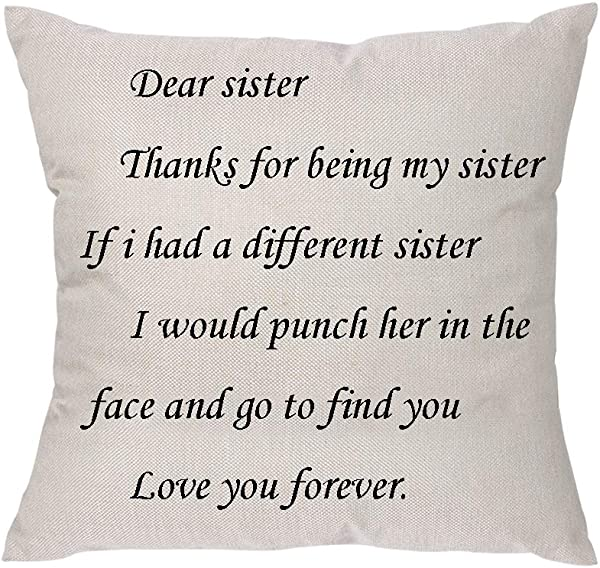Aeora Sister Pillow Covers Dear Sister Thanks For Being My Sister If I Had A Different Sister I Would Punch Her In The Face And Go To Find You Love You Forever Throw Pillow Covers