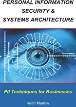 Personal Information Security & Systems Architecture: Techniques for PII Management in a Business