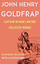 John Henry Goldfrap: Collected Works (Illustrated): The Boy Scouts For Uncle Sam, The Boy Scouts On Belgian Battlefields, The Boy Scouts On The Range, Boy Aviators In Africa, etc...