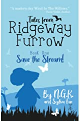 Tales From Ridgeway Furrow Book 1 Save The Stream!: A chapter book for 7-10 year olds. E Reader Ready Kindle Edition