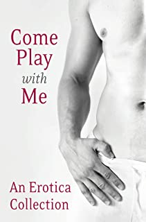 Come Play With Me: An Erotica Collection (English Edition)