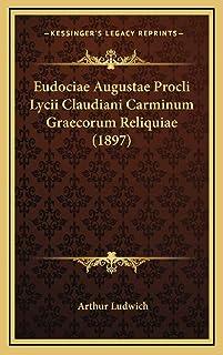 Eudociae Augustae Procli Lycii Claudiani Carminum Graecorum Reliquiae (1897)