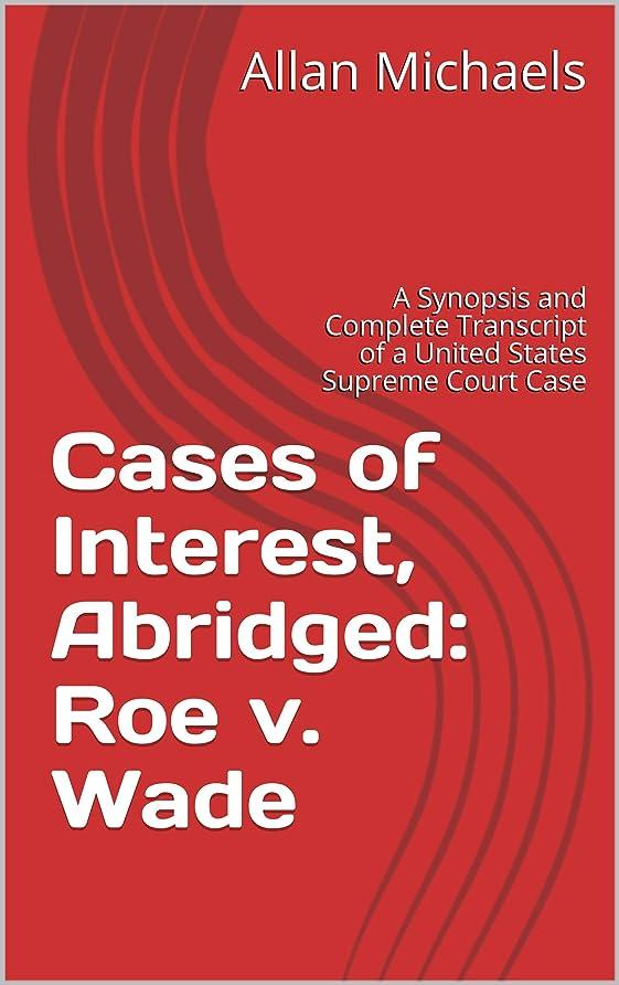 若さ満足させる平等Cases of Interest, Abridged: Roe v. Wade: A Synopsis and Complete Transcript of a United States Supreme Court Case (English Edition)