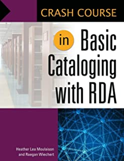 Crash Course in Basic Cataloging with RDA (Libraries Unlimited Crash Course)