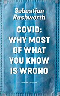 Covid: Why most of what you know is wrong