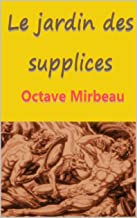 Octave Mirbeau :Le jardin des supplices (French Edition)